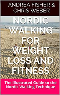 Nordic Walking for Weight Loss and Fitness: The Illustrated Guide to the Nordic Walking Technique (English Edition)