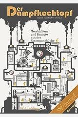 Der Dampfkochtopf: Geschichten und Rezepte aus der Steampunkküche Kindle Ausgabe