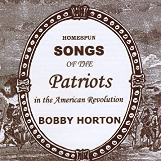 Homespun Songs of the Patriots in the American Revolution