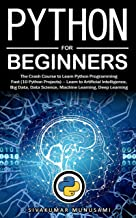 Python for Beginners: The Crash Course to Learn Python Programming Fast (10 Python Projects) – Learn to Artificial Intelligence, Big Data, Data Science, Machine Learning, Deep Learning