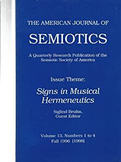 The American Journal of Semiotics: Signs in Musical Hermeneutics, Vol. 13, No. 1 to 4, Fall 1996