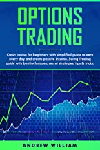 Options trading: Crash course for beginners with simplified guide to earn every day and create passive income. Swing Trading guide with best techniques, secret strategies, tips & tricks.