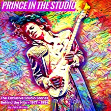 Prince in the Studio: The Exclusive Studio Stories behind the Hits: 1977-1994