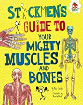 Stickmen's Guide to Your Mighty Muscles and Bones Stickmen's Guide to Your Mighty Muscles and Bones