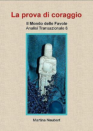 La prova di coraggio: Il Mondo delle favole nell'Analisi Transazionale (Il Mondo Favole delle Analisi Transazionale Vol. 6)