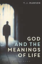God and the Meanings of Life: What God Could and Couldn't Do to Make Our Lives More Meaningful