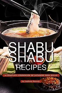 Shabu Shabu Recipes: A Complete Cookbook of Japanese Dish Id