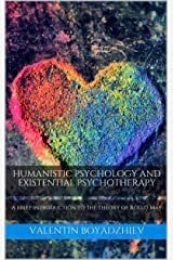 HUMANISTIC PSYCHOLOGY AND EXISTENTIAL PSYCHOTHERAPY: A brief introduction to the theory of Rollo May Kindle Edition