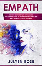 """Empath: The new """"competence"""" for success, the ultimate guide to understand yourself and make the most of your potential"""