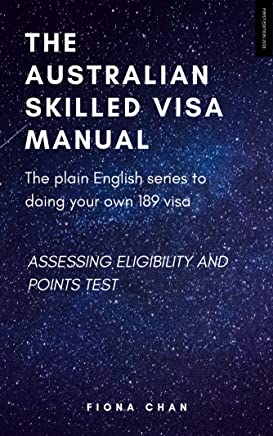 Skilled Independent Visa 189 - Assessing Eligibility and Points Test (The Australian Skilled Visa Manual Book 2) (English Edition)