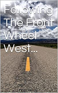 Following The Front Wheel West... (English Edition)