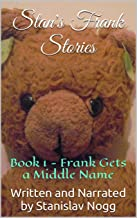 Stan's Frank Stories: Book 1 - Frank Gets a Middle Name (English Edition)