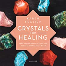 Crystals for Healing: The Complete Reference Guide with Remedies for Mind, Heart & Soul
