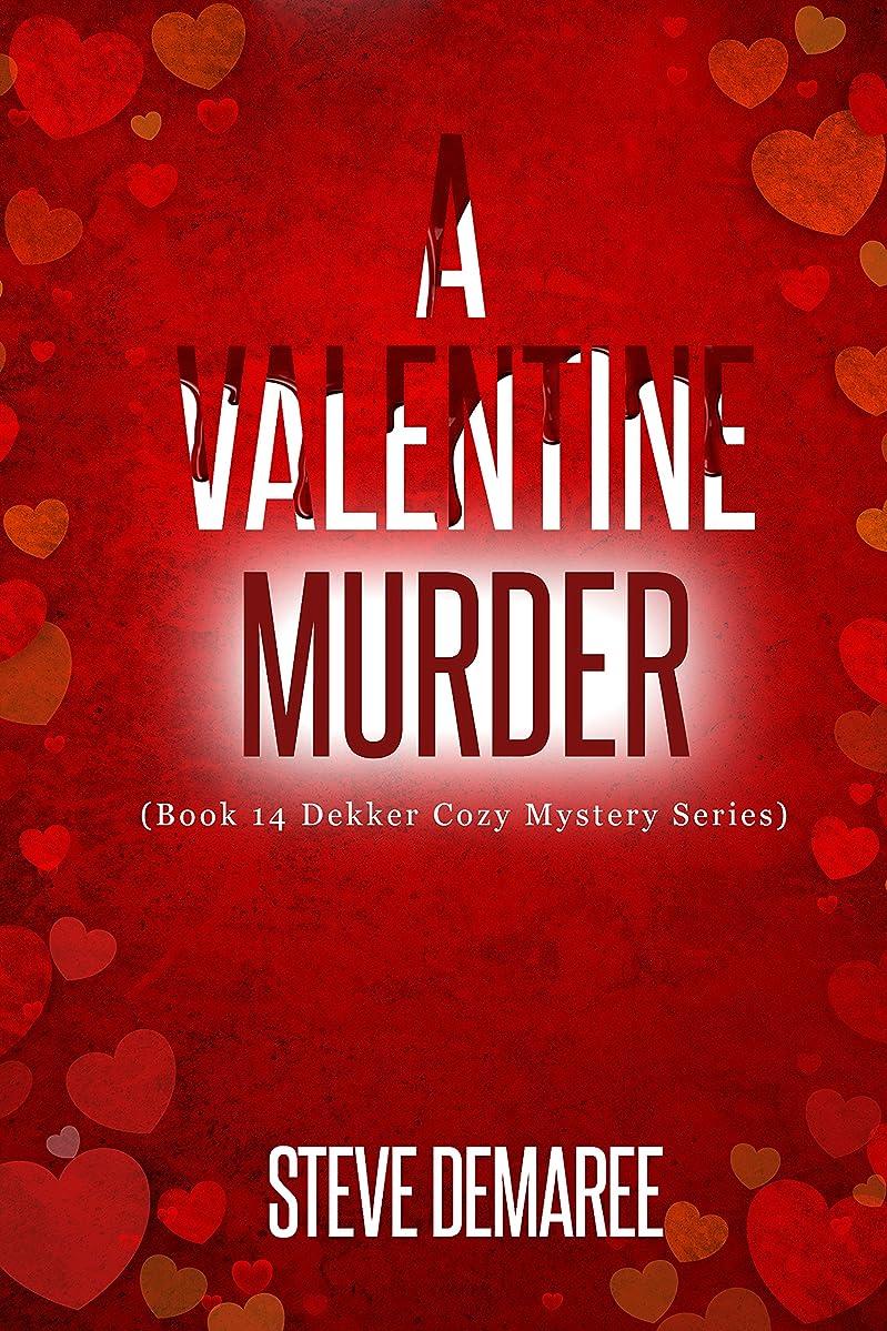 A Valentine Murder (Book 14 Dekker Cozy Mystery Series)