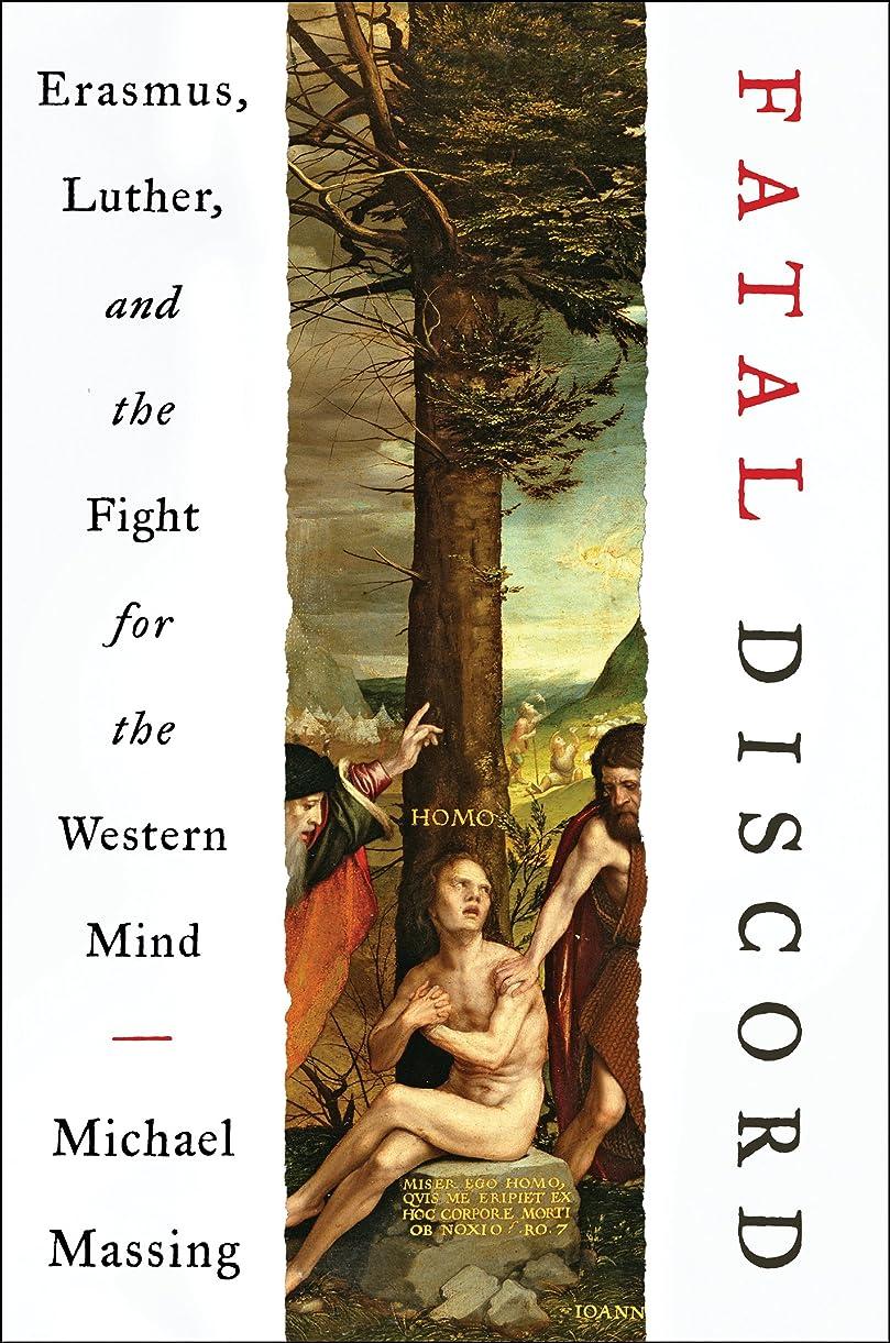 金曜日ロケットかかわらずFatal Discord: Erasmus, Luther, and the Fight for the Western Mind (English Edition)