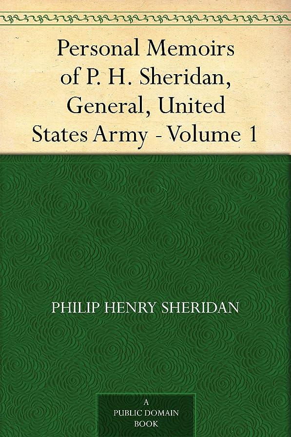 墓地ヘッジつかの間Personal Memoirs of P. H. Sheridan, General, United States Army - Volume 1 (English Edition)