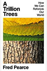 A Trillion Trees: How We Can Reforest Our World Paperback