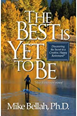 The Best Is Yet To Be: Discovering the Secret to a Creative, Happy Retirement Kindle Edition