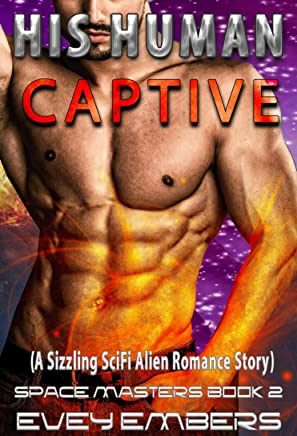 His Human Captive (A Sizzling SciFi Alien Romance Story) (Space Masters Book Book 2) (English Edition)
