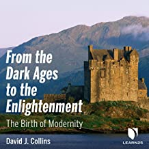From the Dark Ages to the Enlightenment: The Birth of Modernity