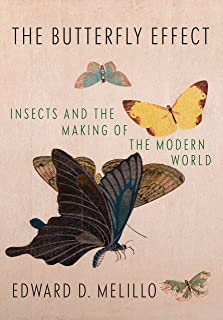 Butterfly Effect: Insects and the Making of the Modern World