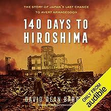 140 Days to Hiroshima: The Story of Japan's Last Chance to Avert Armageddon