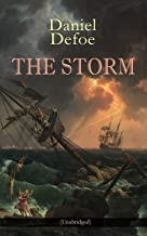 THE STORM (Unabridged): The First Substantial Work of Modern Journalism Covering the Great Storm of 1703; Including the Biography of the Author and His Own Experiences