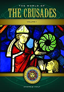 The World of the Crusades [2 volumes]: A Daily Life Encyclopedia (Daily Life Encyclopedias)