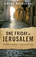 One Friday in Jerusalem: WALKING TO CALVARY—a Tour, a Faith, a Life