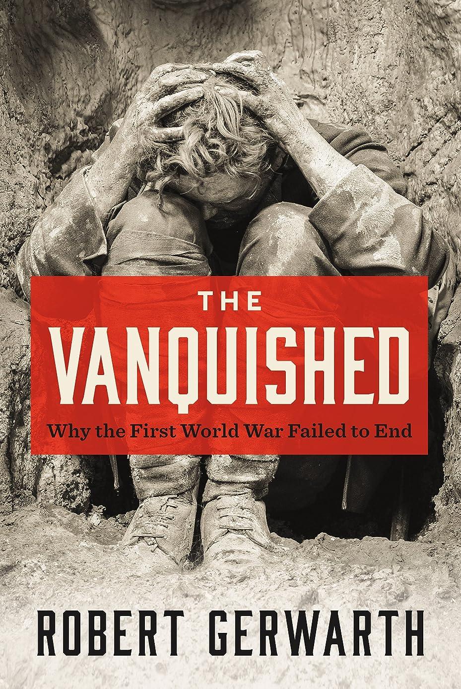 ミキサーコカイン絶え間ないThe Vanquished: Why the First World War Failed to End (English Edition)