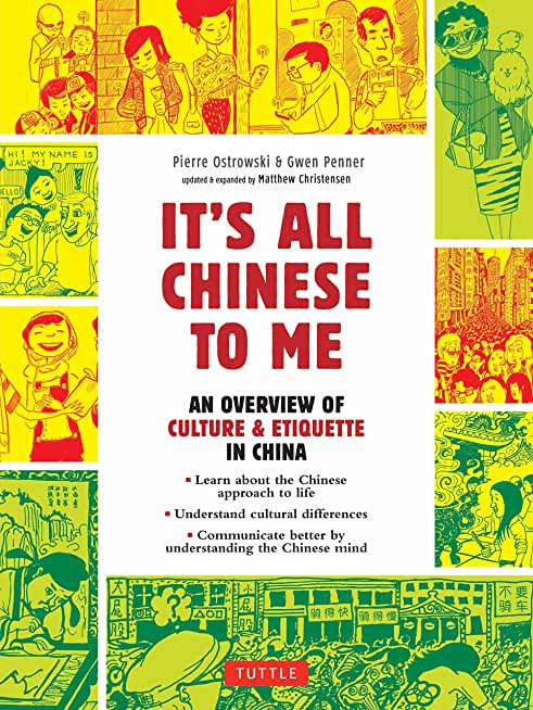 It's All Chinese To Me: An Overview of Chinese Culture, Travel & Etiquette (Fully Revised and Expanded) (English Edition)