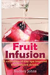 Fruit Infusion: A Collection of Day Spa Inspired, Fruit Infused Waters Kindle Edition