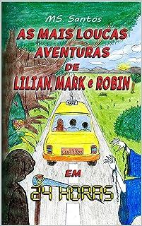 As Mais Loucas Aventuras de Lilian, Mark e Robin: em 24 Horas (Portuguese Edition)