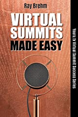 Virtual Summits Made Easy: How To Host Your First Virtual Summit In The Next 90 Days Even If You Have No List And No Connections (Youru.tv Virtual Summit Success Series Book 1) Kindle Edition