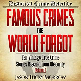 Ten Vintage True Crime Stories Rescued from Obscurity: Famous Crimes the World Forgot, Book 1