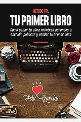 Método TPL. Tu Primer Libro: Cómo Sanar Tu Alma Mientras Aprendes A Escribir, Publicar Y Vender Tu Primer Libro Aunque No Seas Escritor Versión Kindle