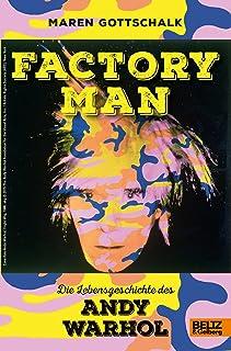 Factory Man. Die Lebensgeschichte des Andy Warhol: Mit farbigen Bildern und Fotos (German Edition)