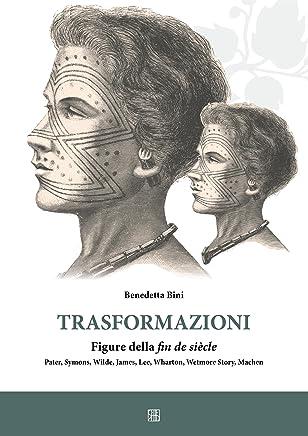 Trasformazioni figure della fin de siècle Pater, Symon, Wilde, James, Lee, Wharton, Wetmore Story, Machen