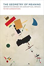 The Geometry of Meaning: Semantics Based on Conceptual Spaces (The MIT Press)