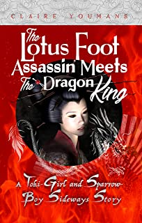 The Lotus-Foot Assassin Meets the Dragon King: A Toki-Girl and Sparrow-Boy Sideways Story (The Toki-Girl and the Sparrow-B...