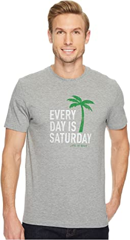 Life is Good - Every Day is Saturday Crusher Tee