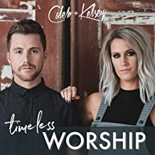 caleb and kelsey timeless worship