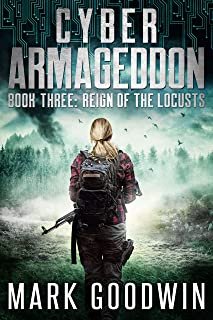 Reign of the Locusts: A Post-Apocalyptic Techno Thriller (Cyber Armageddon Book 3)