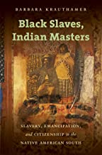 Black Slaves, Indian Masters: Slavery, Emancipation, and Citizenship in the Native American South