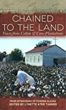 Chained to the Land: Voices from Cotton & Cane Plantations (Real Voices, Real History)