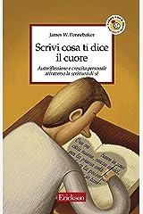 Scrivi cosa ti dice il cuore. Autoriflessione e crescita personale attraverso la scrittura di sé (Italian Edition) Kindle Edition