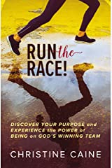 Run the Race!: Discover Your Purpose and Experience the Power of Being on God's Winning Team Kindle Edition