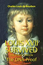 Louis XVII Survived the Temple Prison: The DNA Proof (English Edition)