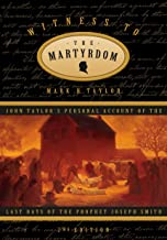 Witness to the Martyrdom: John Taylor's Personl Account of the Last Days of the Prophet Joseph Smith