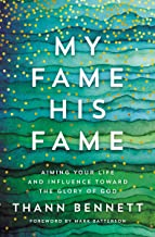 My Fame, His Fame: Aiming Your Life and Influence Toward the Glory of God